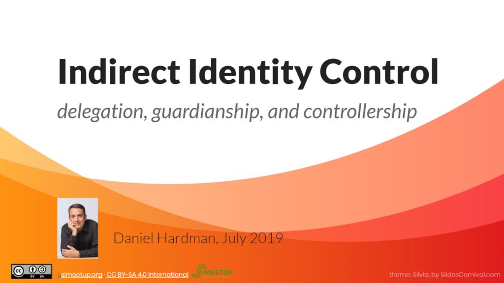 Webinar 33 Indirect Identity Control Daniel Hardman